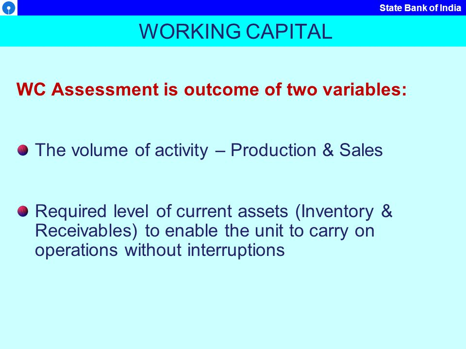WORKING CAPITAL WC Assessment is outcome of two variables: