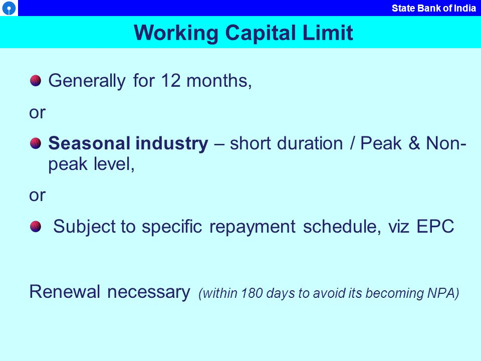 Working Capital Limit Generally for 12 months, or
