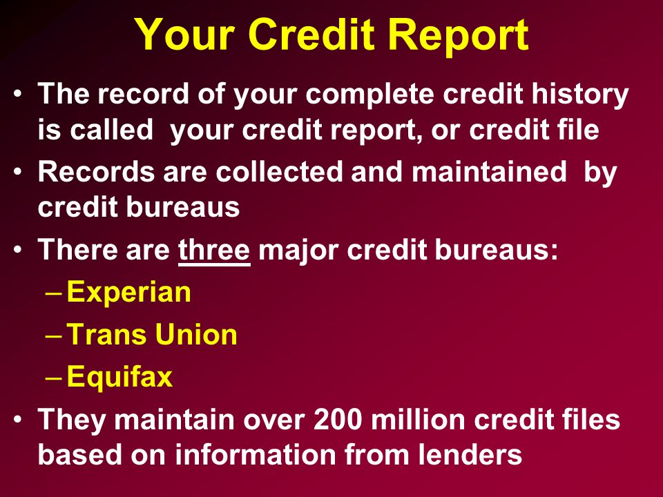 Your Credit Report The record of your complete credit history is called your credit report, or credit file.