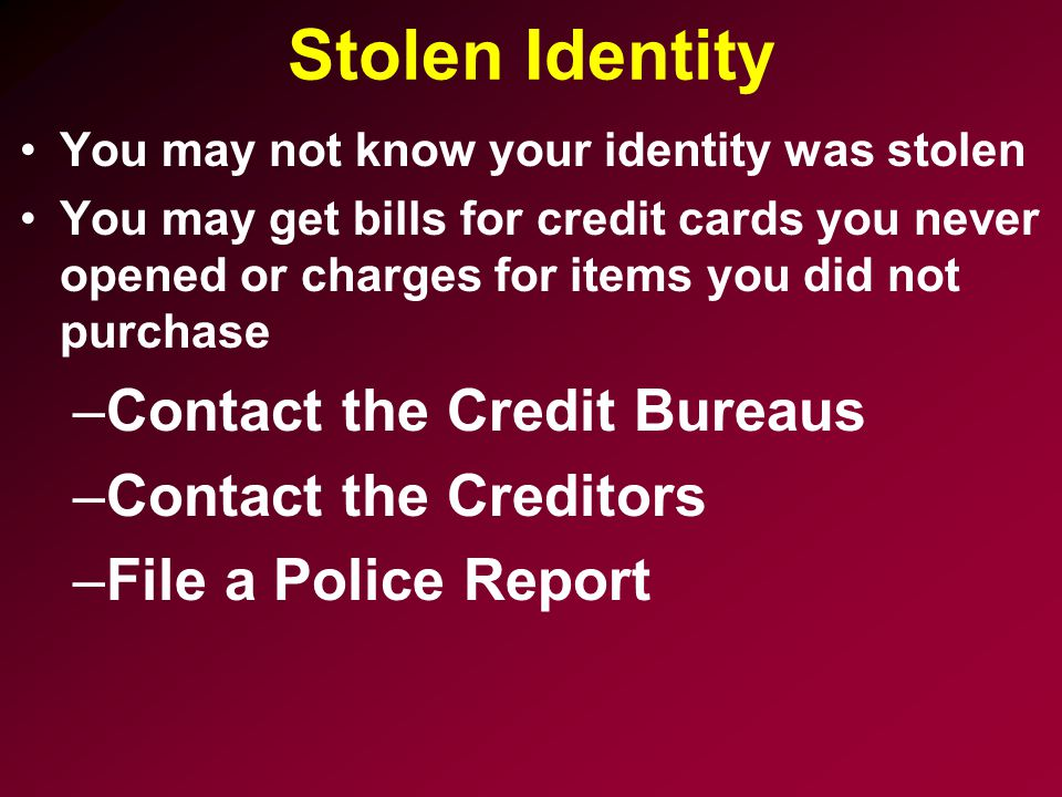 Stolen Identity Contact the Credit Bureaus Contact the Creditors