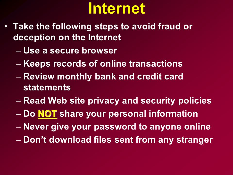 Internet Take the following steps to avoid fraud or deception on the Internet. Use a secure browser.