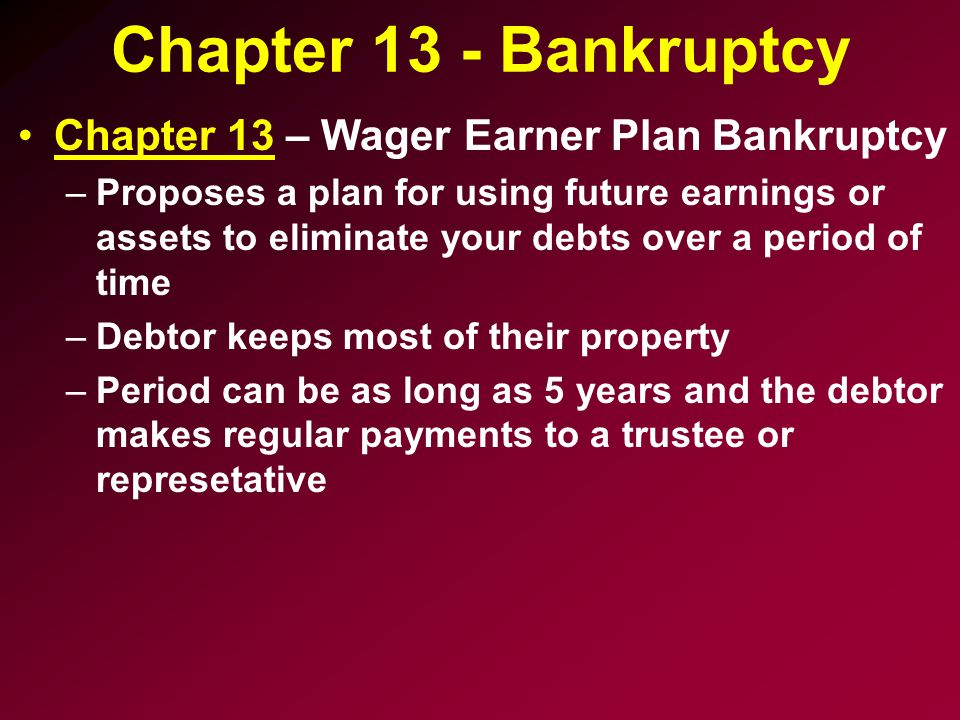 Chapter 13 - Bankruptcy Chapter 13 – Wager Earner Plan Bankruptcy