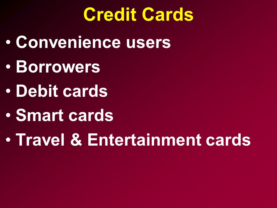 Credit Cards Convenience users Borrowers Debit cards Smart cards