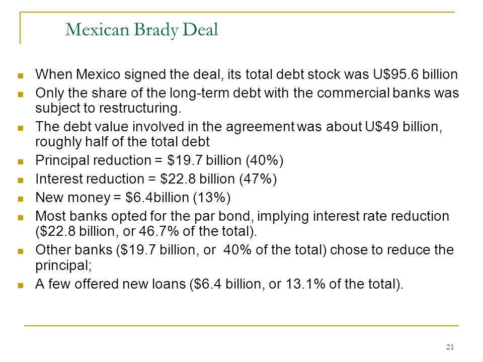 Mexican Brady Deal When Mexico signed the deal, its total debt stock was U$95.6 billion.
