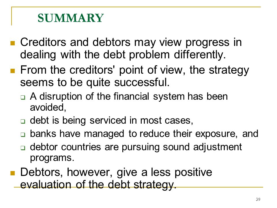 SUMMARY Creditors and debtors may view progress in dealing with the debt problem differently.