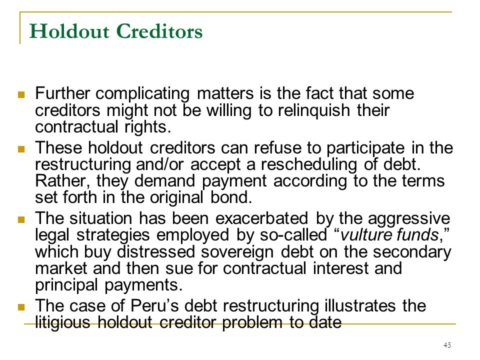 Holdout Creditors Further complicating matters is the fact that some creditors might not be willing to relinquish their contractual rights.