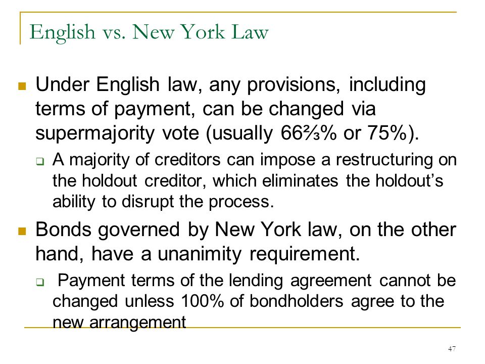 English vs. New York Law Under English law, any provisions, including terms of payment, can be changed via supermajority vote (usually 66⅔% or 75%).