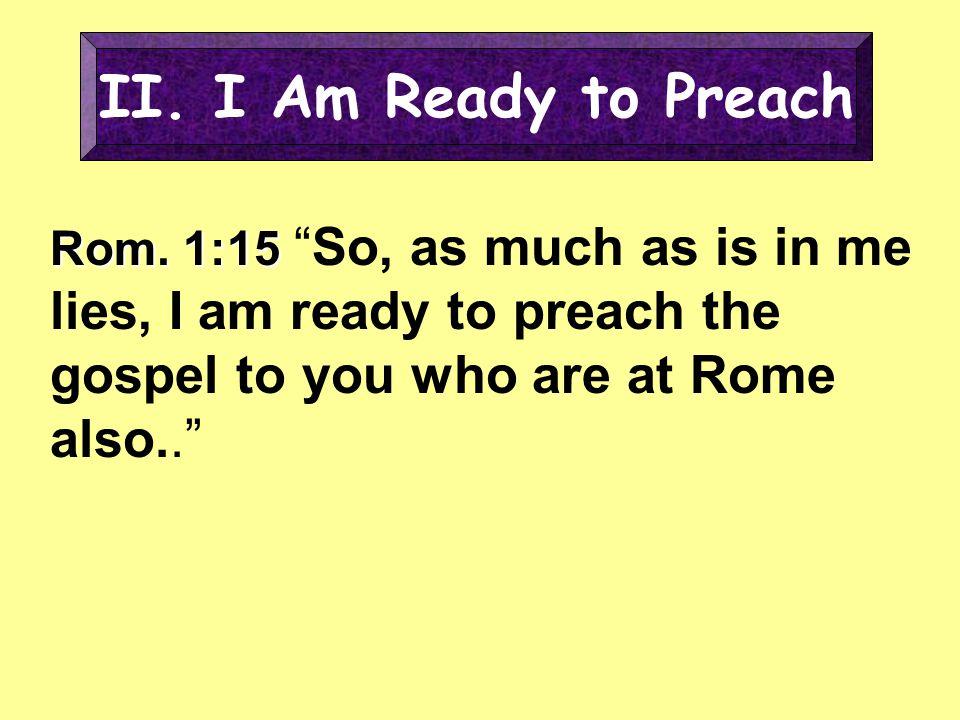 II. I Am Ready to Preach Rom.