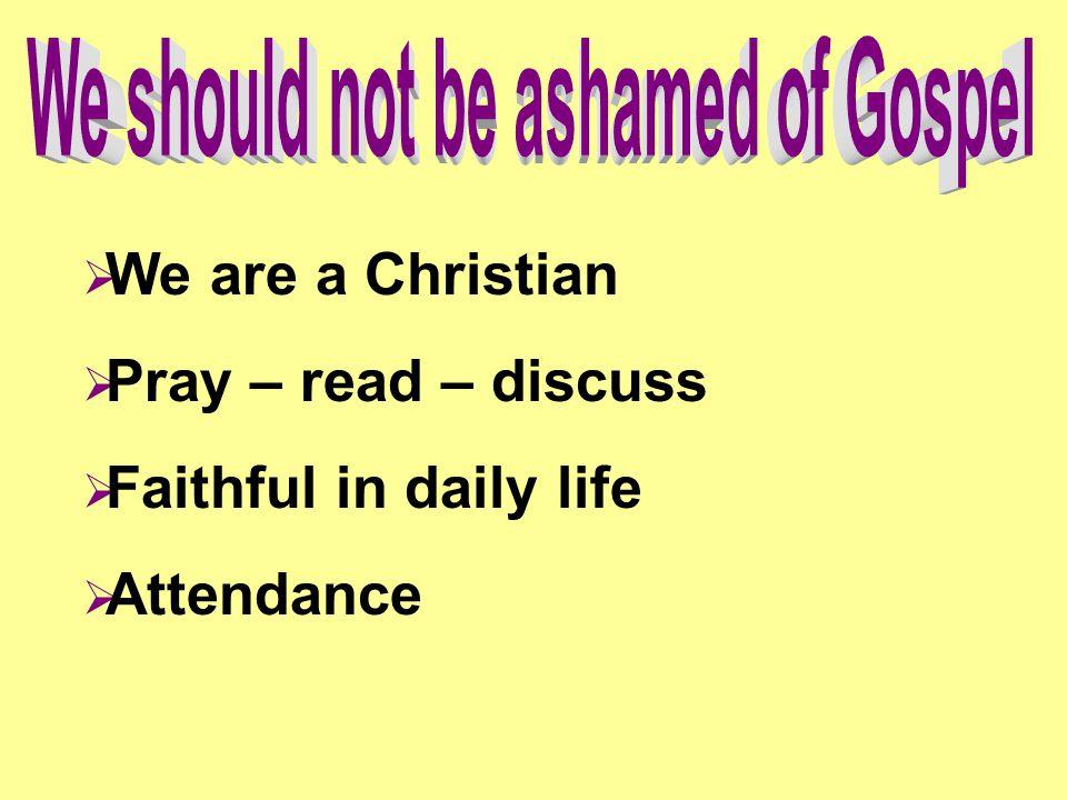 We should not be ashamed of Gospel
