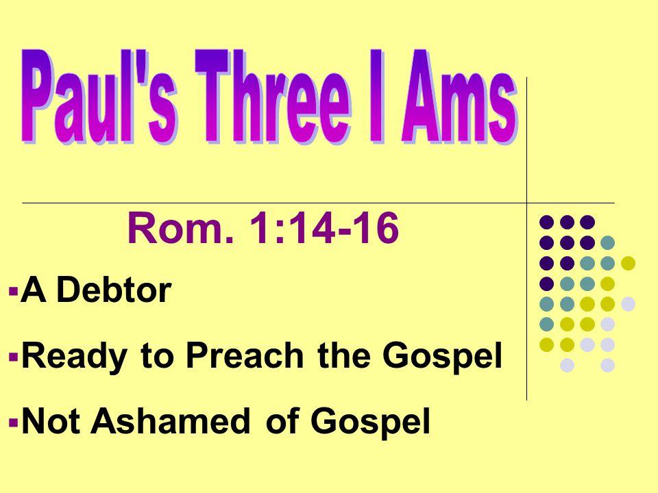 Rom. 1:14-16 A Debtor Ready to Preach the Gospel Not Ashamed of Gospel