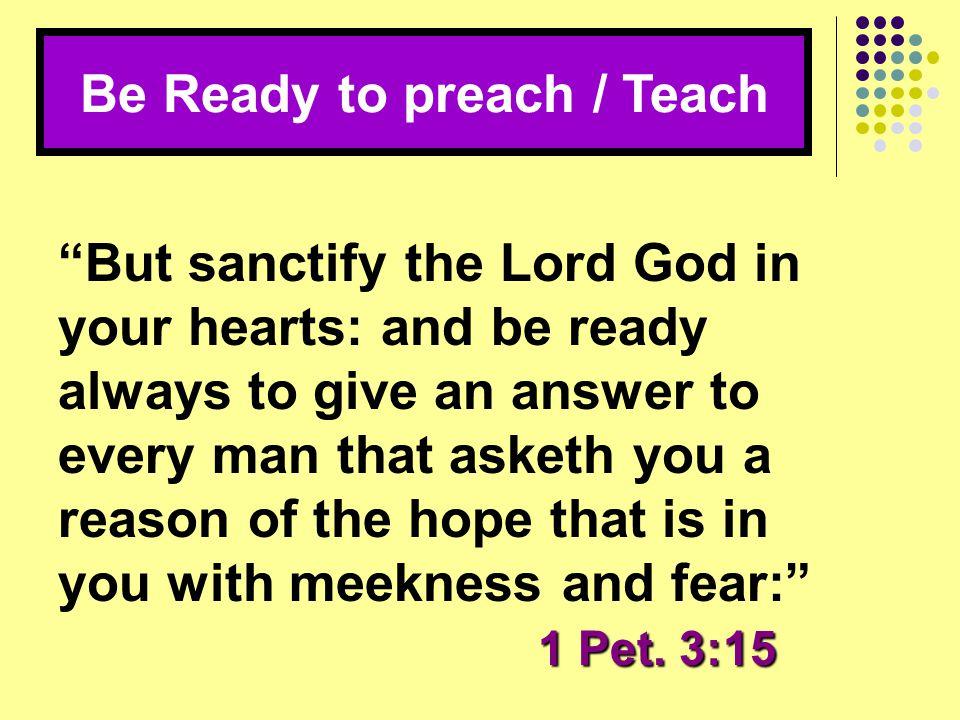 Be Ready to preach / Teach