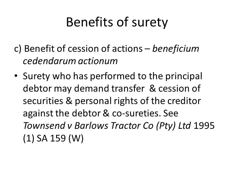 Benefits of surety c) Benefit of cession of actions – beneficium cedendarum actionum.