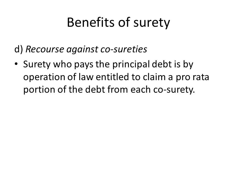 Benefits of surety d) Recourse against co-sureties