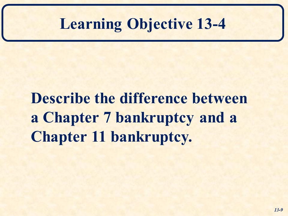 Describe the difference between a Chapter 7 bankruptcy and a