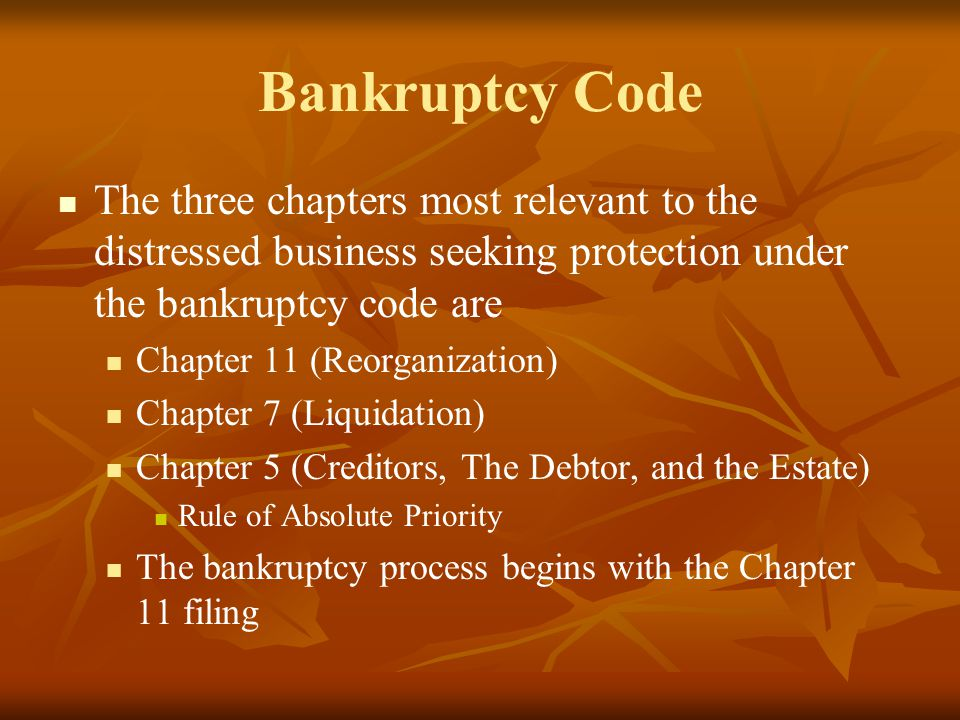 Bankruptcy Code The three chapters most relevant to the distressed business seeking protection under the bankruptcy code are.