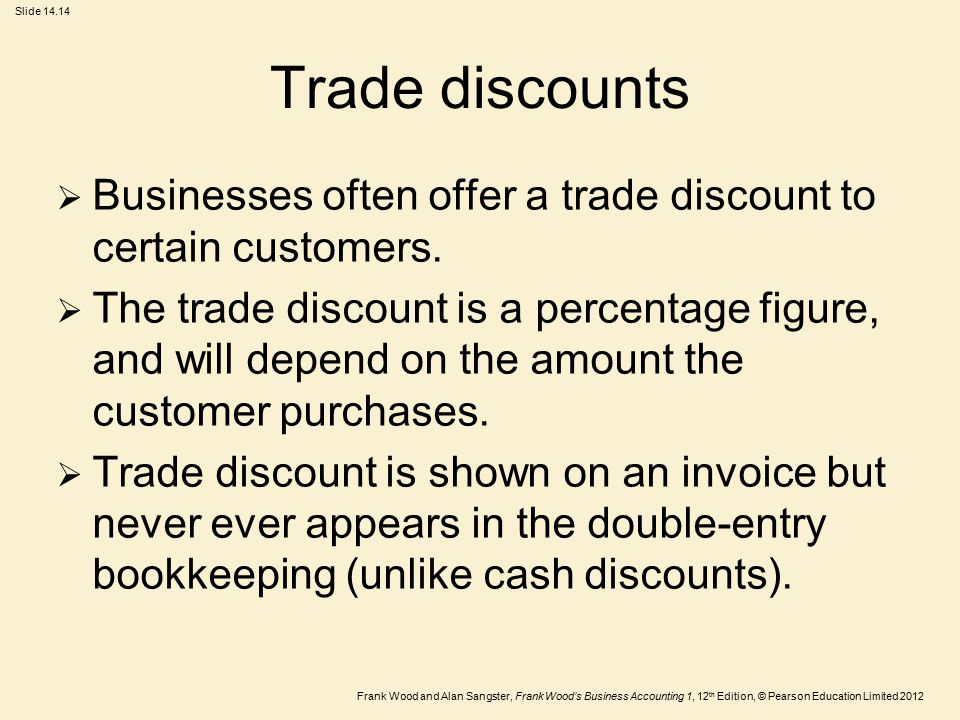 Trade discounts Businesses often offer a trade discount to certain customers.