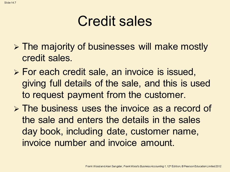 Credit sales The majority of businesses will make mostly credit sales.