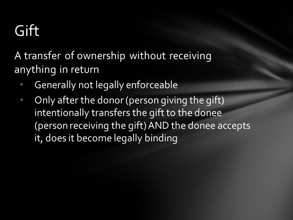Gift A transfer of ownership without receiving anything in return