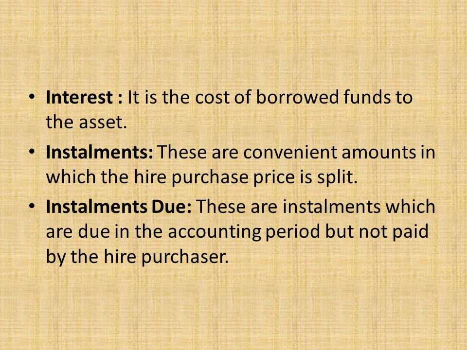 Interest : It is the cost of borrowed funds to the asset.