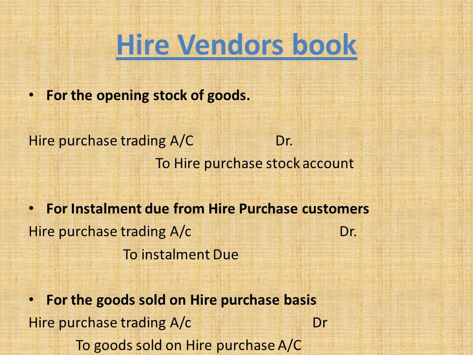 Hire Vendors book For the opening stock of goods.