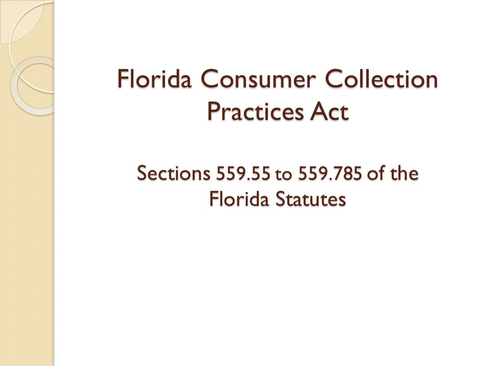Florida Consumer Collection Practices Act Sections 559. 55 to 559