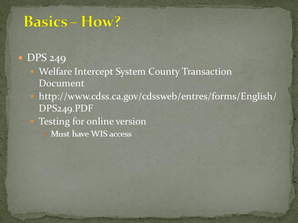 Basics – How DPS 249. Welfare Intercept System County Transaction Document. http://www.cdss.ca.gov/cdssweb/entres/forms/English/ DPS249.PDF.