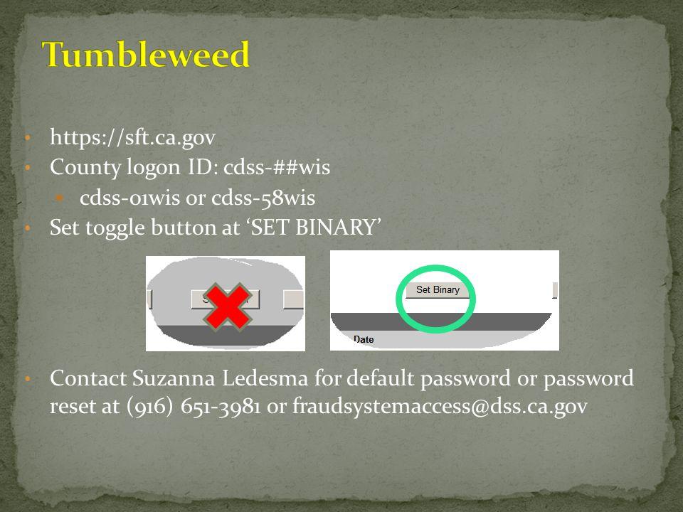 Tumbleweed https://sft.ca.gov County logon ID: cdss-##wis