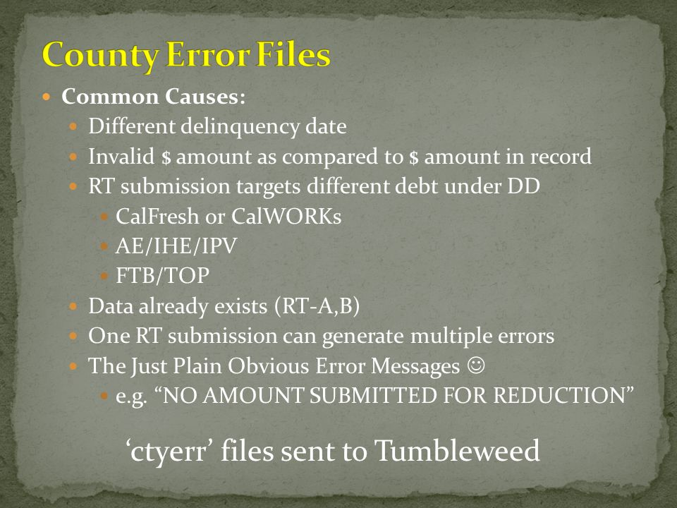 County Error Files 'ctyerr' files sent to Tumbleweed Common Causes: