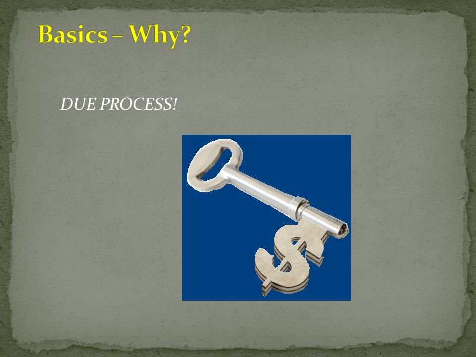 Basics – Why DUE PROCESS!