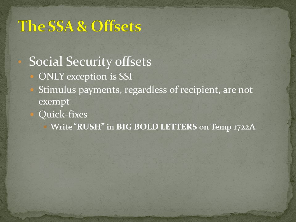 The SSA & Offsets Social Security offsets ONLY exception is SSI