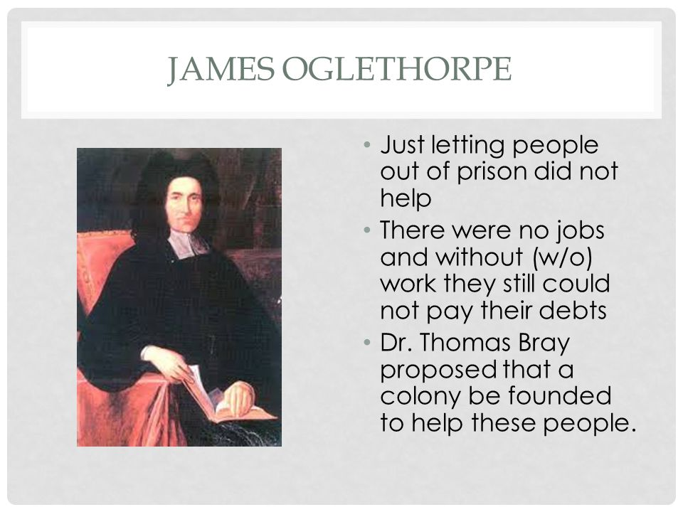 James Oglethorpe Just letting people out of prison did not help