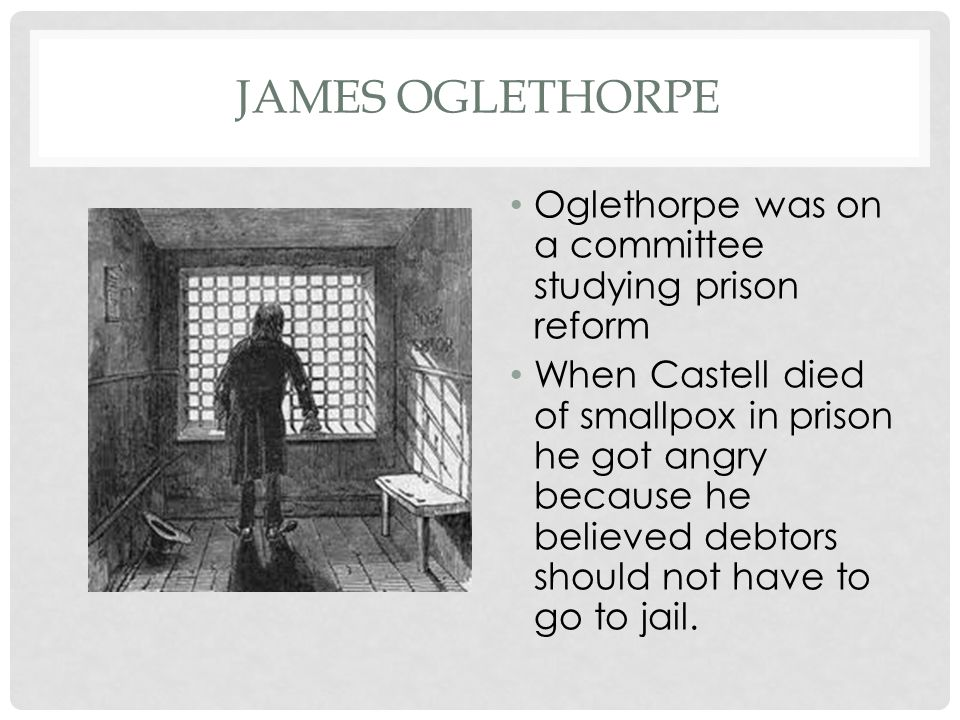 James Oglethorpe Oglethorpe was on a committee studying prison reform