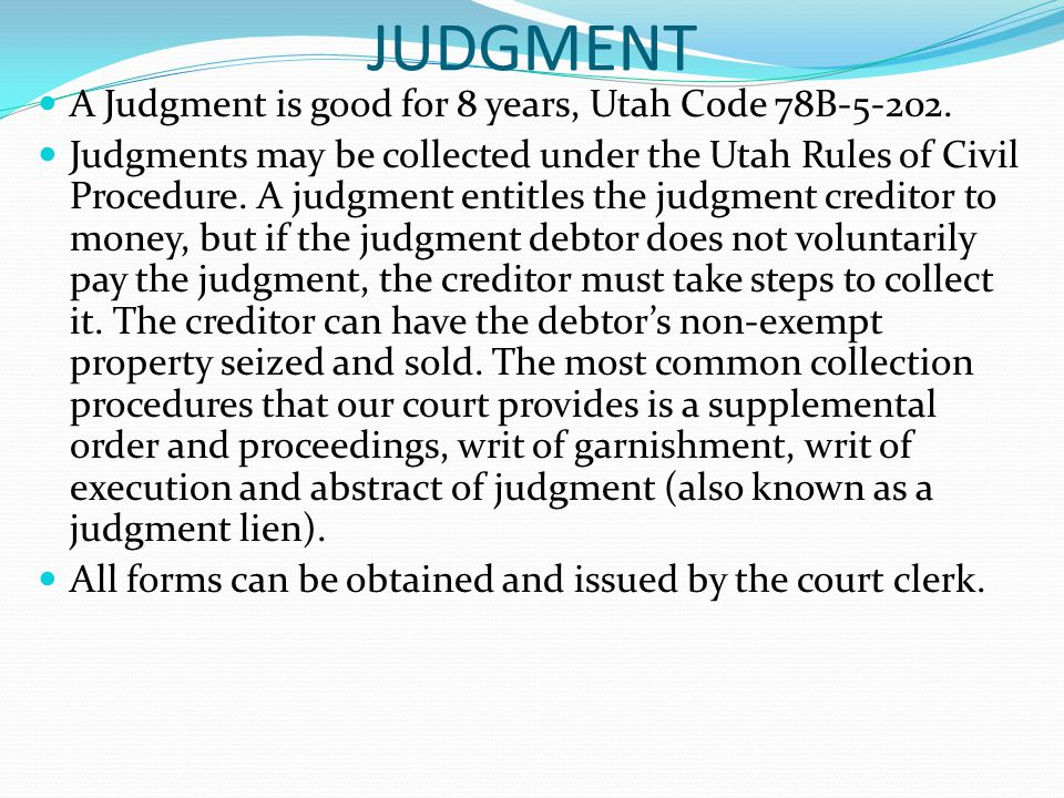 JUDGMENT A Judgment is good for 8 years, Utah Code 78B-5-202.