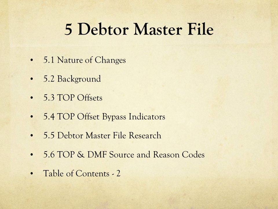 5 Debtor Master File 5.1 Nature of Changes 5.2 Background