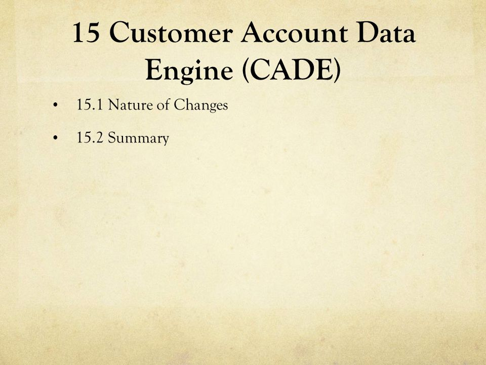 15 Customer Account Data Engine (CADE)