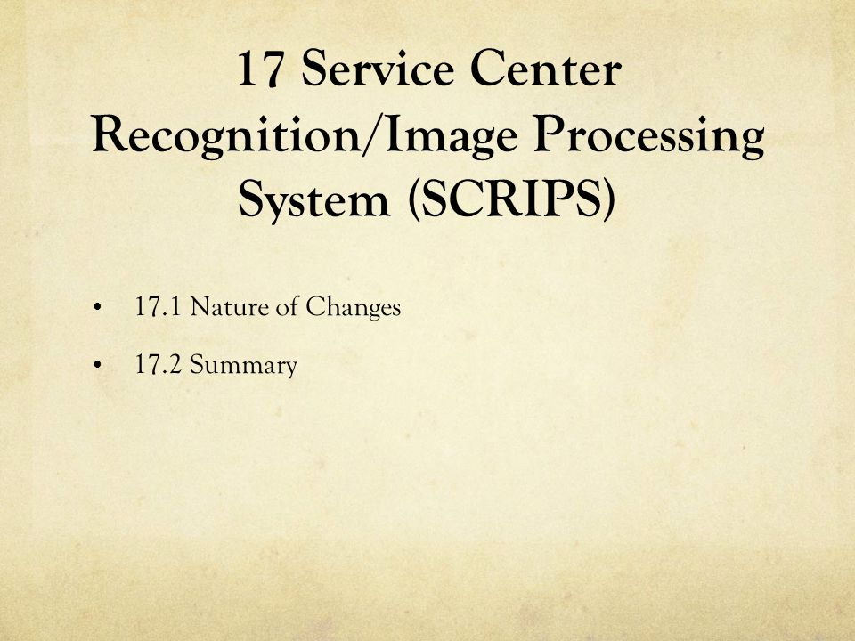 17 Service Center Recognition/Image Processing System (SCRIPS)