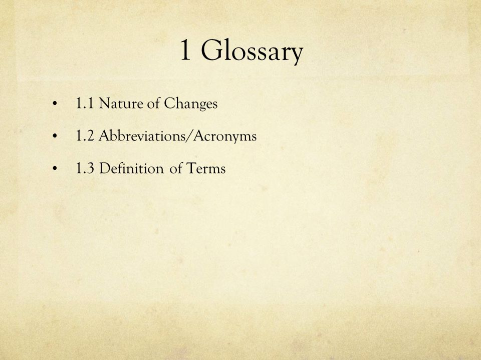 1 Glossary 1.1 Nature of Changes 1.2 Abbreviations/Acronyms
