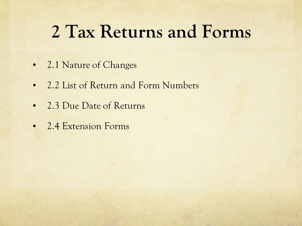 2 Tax Returns and Forms 2.1 Nature of Changes