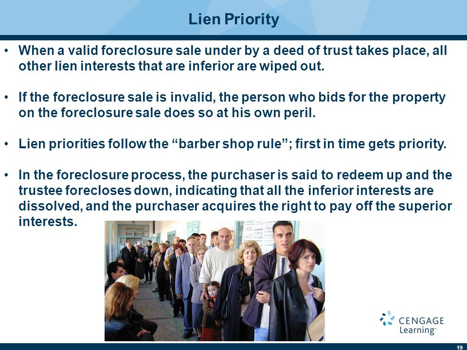 Lien Priority When a valid foreclosure sale under by a deed of trust takes place, all other lien interests that are inferior are wiped out.