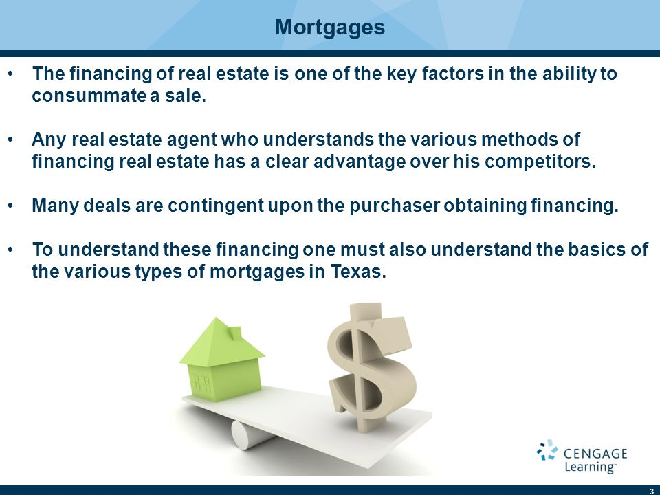 Mortgages The financing of real estate is one of the key factors in the ability to consummate a sale.