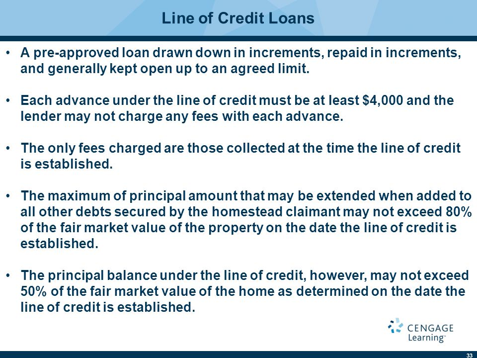 Line of Credit Loans A pre-approved loan drawn down in increments, repaid in increments, and generally kept open up to an agreed limit.