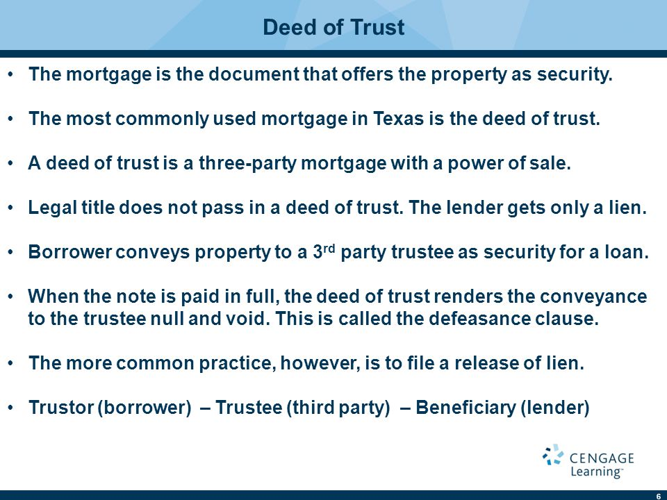 Deed of Trust The mortgage is the document that offers the property as security. The most commonly used mortgage in Texas is the deed of trust.