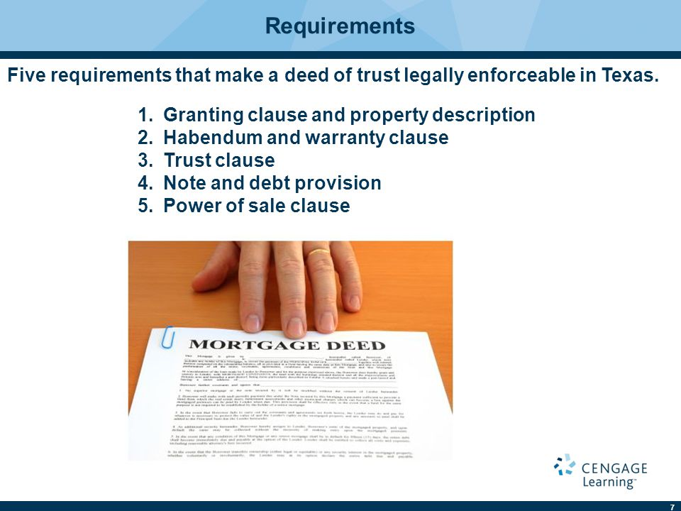 Requirements Five requirements that make a deed of trust legally enforceable in Texas. Granting clause and property description.