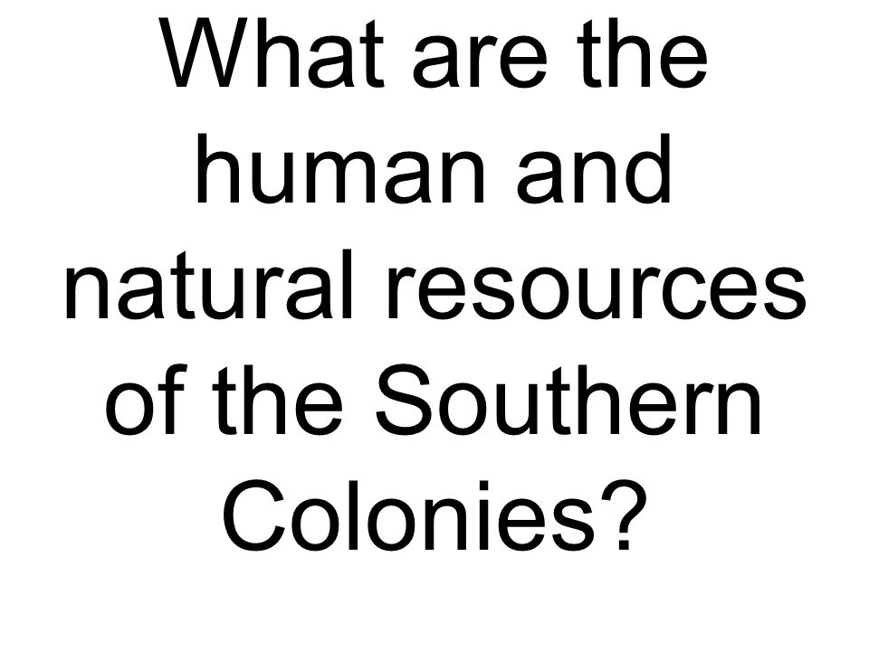 What are the human and natural resources of the Southern Colonies