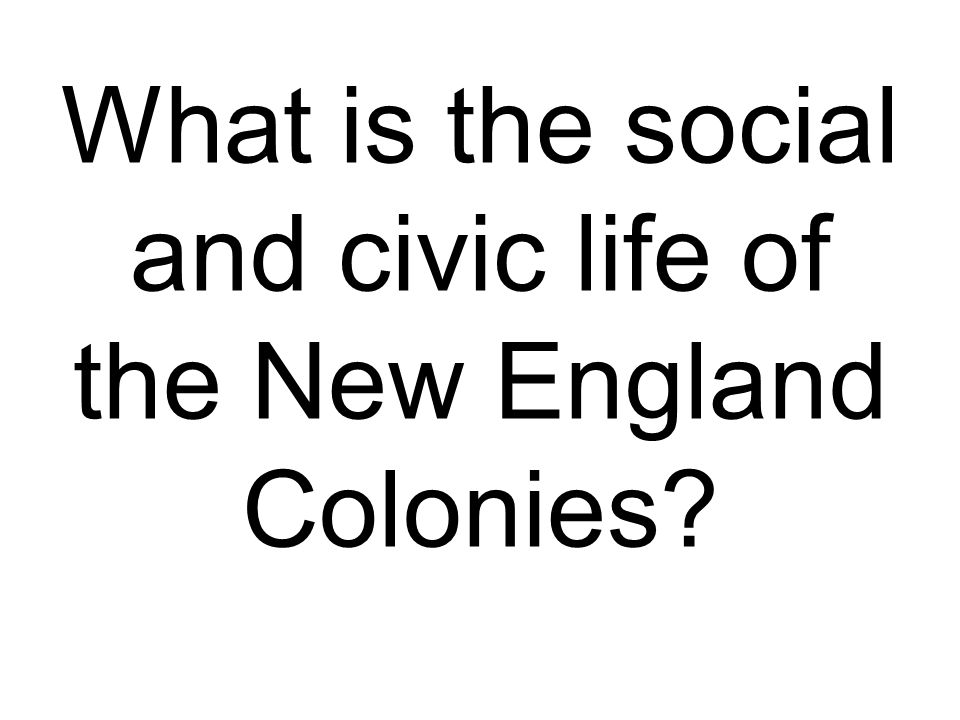 What is the social and civic life of the New England Colonies