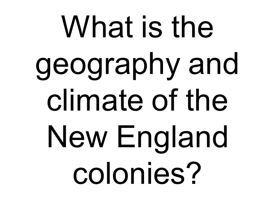 What is the geography and climate of the New England colonies