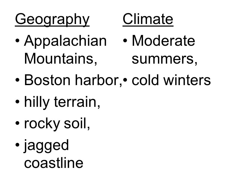 Geography Climate. Appalachian Mountains, Moderate summers, Boston harbor, cold winters. hilly terrain,
