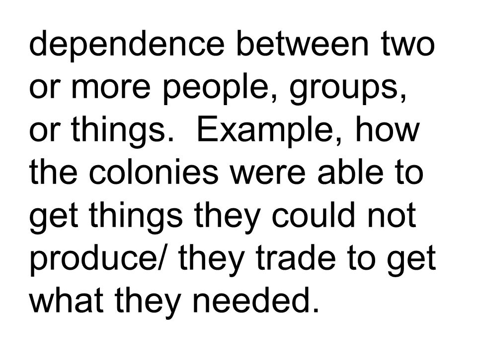 dependence between two or more people, groups, or things