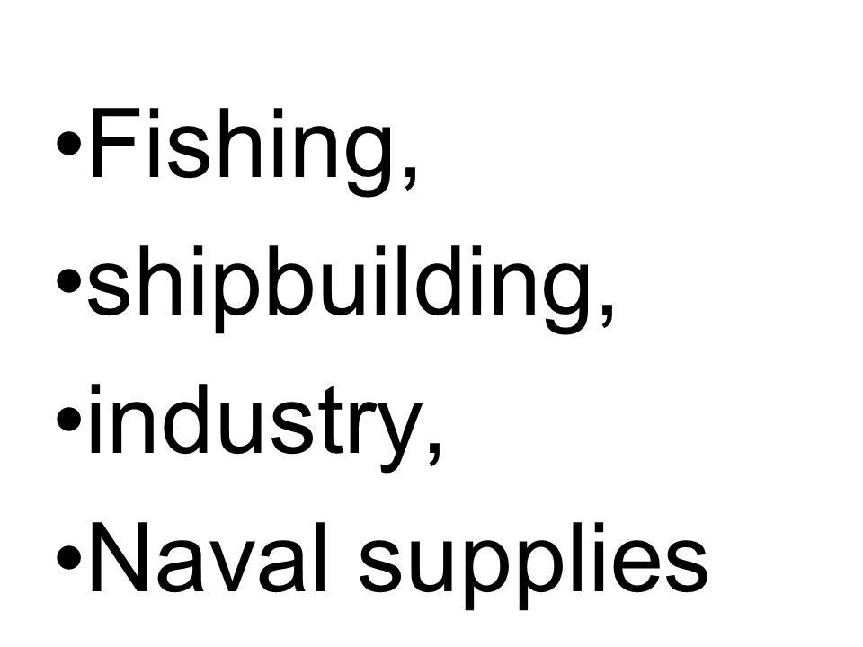Fishing, shipbuilding, industry, Naval supplies