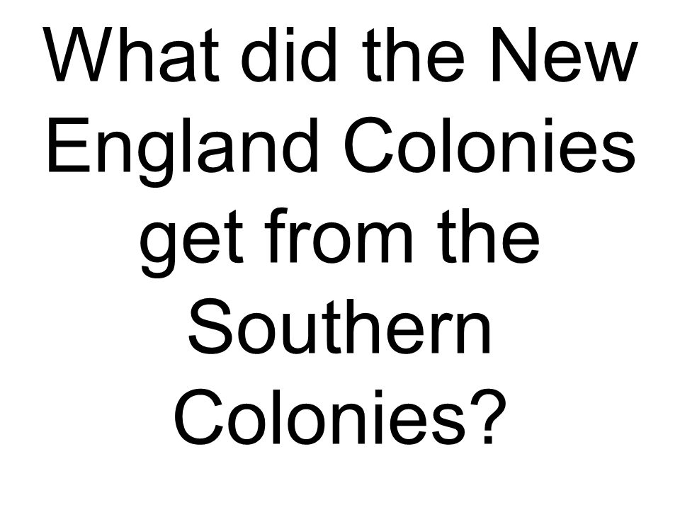 What did the New England Colonies get from the Southern Colonies